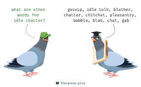 More 90 Idle chatter Synonyms. Similar words for Idle chatter.
